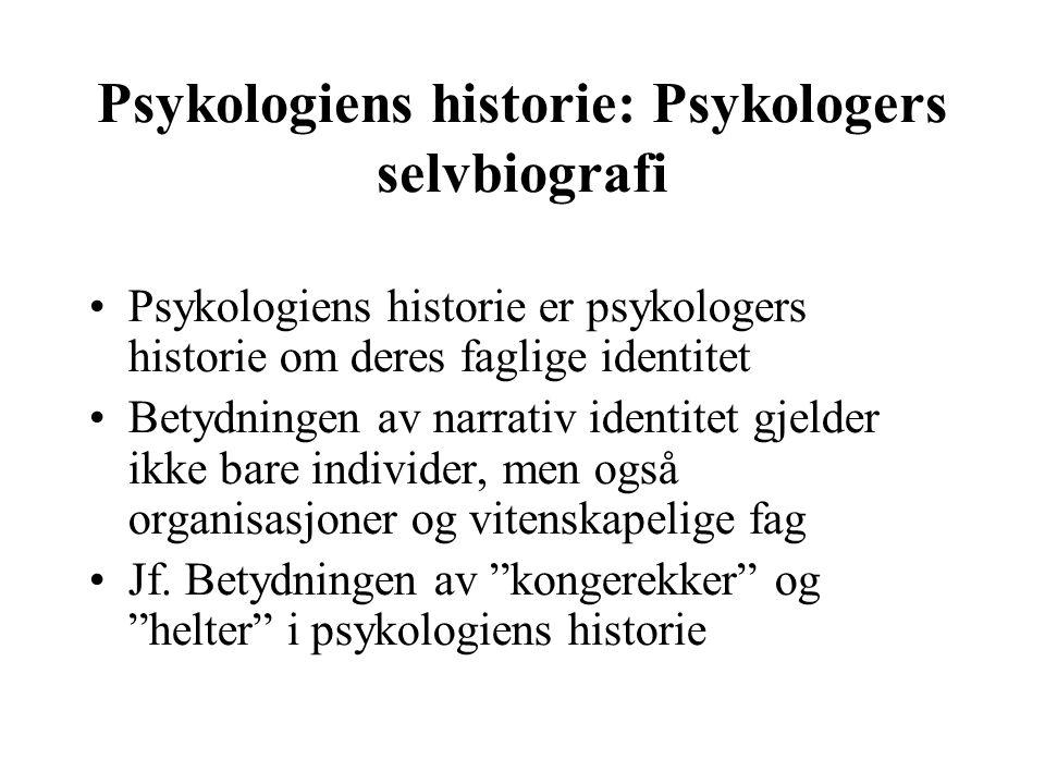 Psykologiens historie: Psykologers selvbiografi Psykologiens historie er psykologers historie om deres faglige identitet Betydningen av narrativ ident