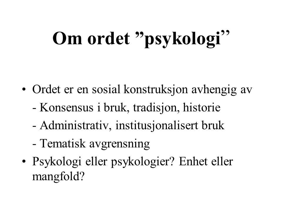 """Om ordet """"psykologi """" Ordet er en sosial konstruksjon avhengig av - Konsensus i bruk, tradisjon, historie - Administrativ, institusjonalisert bruk - T"""