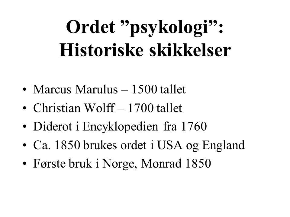 """Ordet """"psykologi"""": Historiske skikkelser Marcus Marulus – 1500 tallet Christian Wolff – 1700 tallet Diderot i Encyklopedien fra 1760 Ca. 1850 brukes o"""
