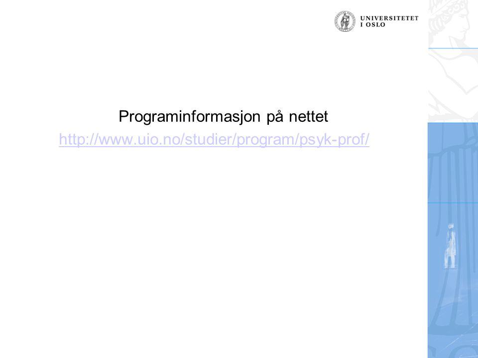 Programinformasjon på nettet http://www.uio.no/studier/program/psyk-prof/