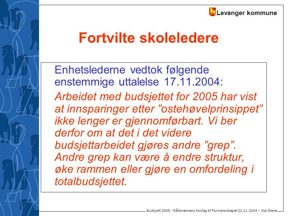 Levanger kommune Budsjett 2005 - Rådmannens forslag til Formannskapet 22.11.2004 – Ola Stene Fortvilte skoleledere Enhetslederne vedtok følgende enste