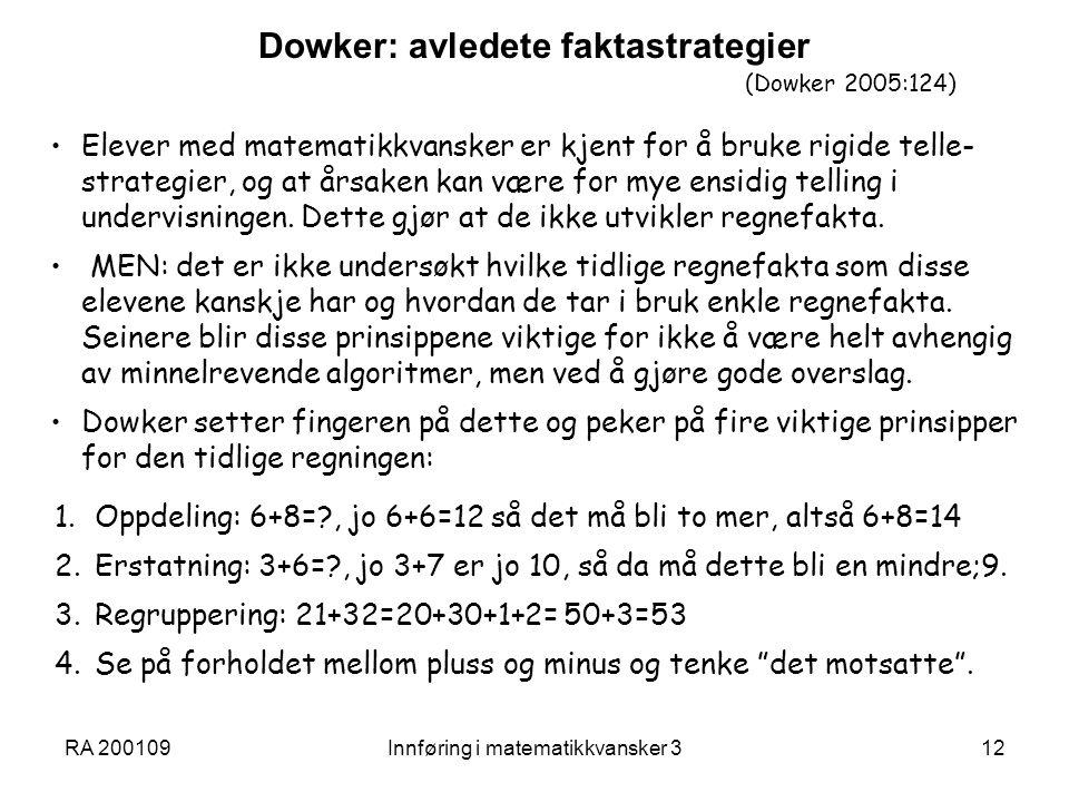 RA 200109Innføring i matematikkvansker 312 Dowker: avledete faktastrategier (Dowker 2005:124) Elever med matematikkvansker er kjent for å bruke rigide telle- strategier, og at årsaken kan være for mye ensidig telling i undervisningen.