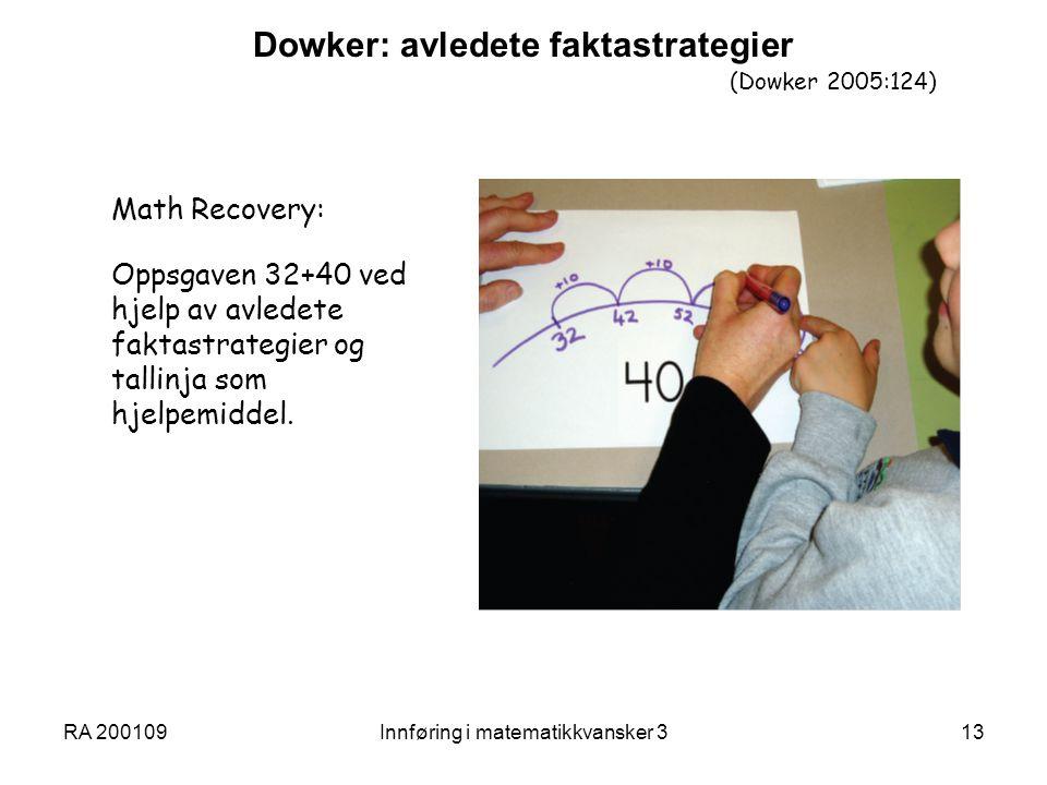 RA 200109Innføring i matematikkvansker 313 Dowker: avledete faktastrategier (Dowker 2005:124) Math Recovery: Oppsgaven 32+40 ved hjelp av avledete faktastrategier og tallinja som hjelpemiddel.