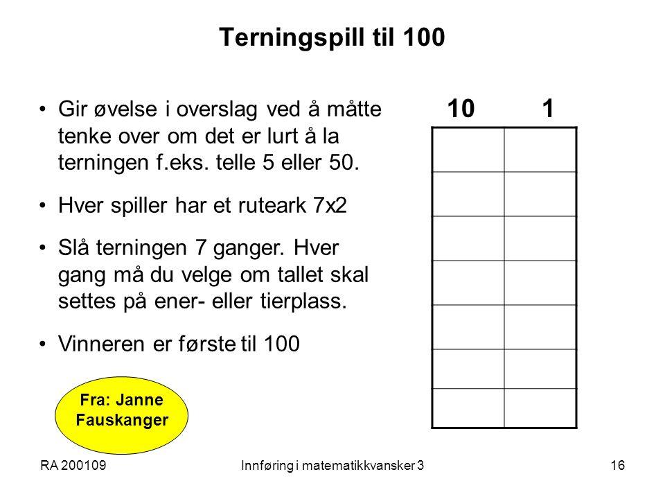 RA 200109Innføring i matematikkvansker 316 Terningspill til 100 Fra: Janne Fauskanger Gir øvelse i overslag ved å måtte tenke over om det er lurt å la terningen f.eks.