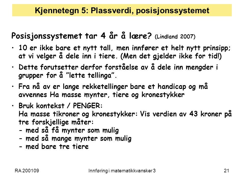 RA 200109Innføring i matematikkvansker 321 Kjennetegn 5: Plassverdi, posisjonssystemet Posisjonssystemet tar 4 år å lære.