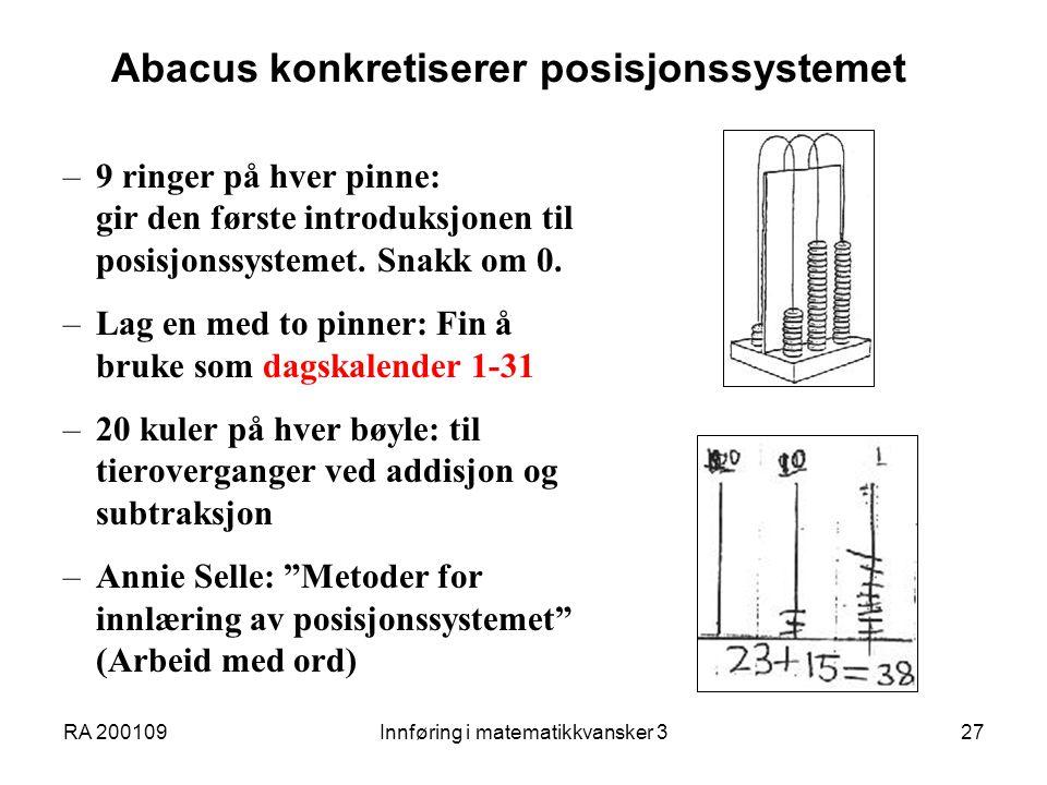 RA 200109Innføring i matematikkvansker 327 Abacus konkretiserer posisjonssystemet –9 ringer på hver pinne: gir den første introduksjonen til posisjonssystemet.