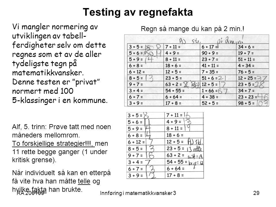 RA 200109Innføring i matematikkvansker 329 Testing av regnefakta Vi mangler normering av utviklingen av tabell- ferdigheter selv om dette regnes som et av de aller tydeligste tegn på matematikkvansker.