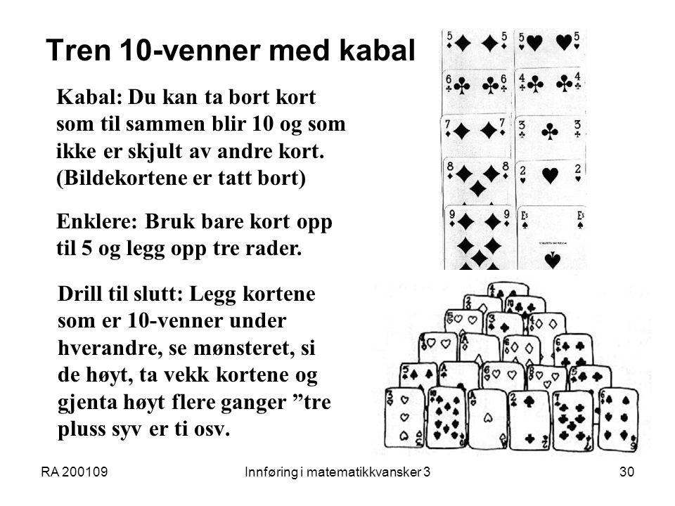 RA 200109Innføring i matematikkvansker 330 Tren 10-venner med kabal Drill til slutt: Legg kortene som er 10-venner under hverandre, se mønsteret, si de høyt, ta vekk kortene og gjenta høyt flere ganger tre pluss syv er ti osv.