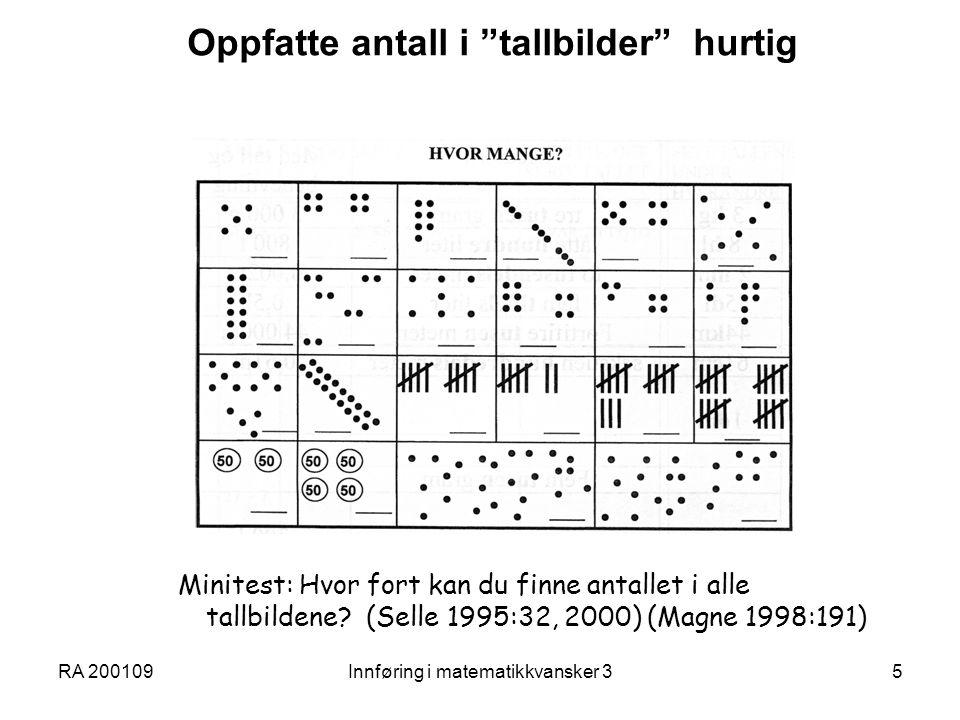 RA 200109Innføring i matematikkvansker 35 Oppfatte antall i tallbilder hurtig Minitest: Hvor fort kan du finne antallet i alle tallbildene.