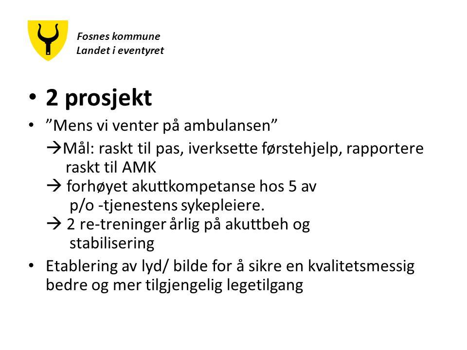 Fosnes kommune Landet i eventyret 2 prosjekt Mens vi venter på ambulansen  Mål: raskt til pas, iverksette førstehjelp, rapportere raskt til AMK  forhøyet akuttkompetanse hos 5 av p/o -tjenestens sykepleiere.