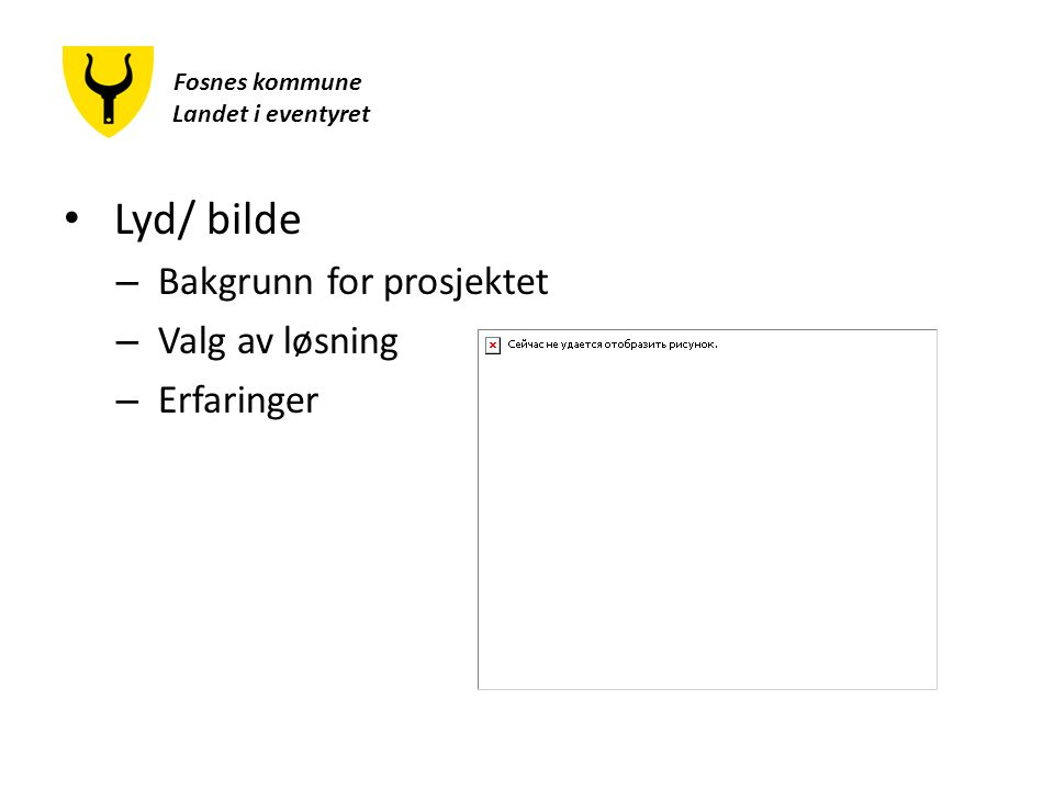 Fosnes kommune Landet i eventyret Lyd/ bilde – Bakgrunn for prosjektet – Valg av løsning – Erfaringer