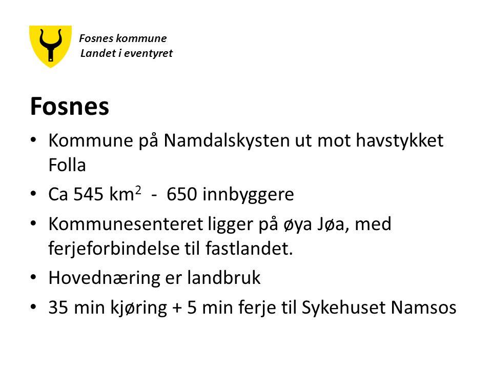 Fosn Fosnes kommune Landet i eventyret Fosnes Kommune på Namdalskysten ut mot havstykket Folla Ca 545 km 2 - 650 innbyggere Kommunesenteret ligger på øya Jøa, med ferjeforbindelse til fastlandet.