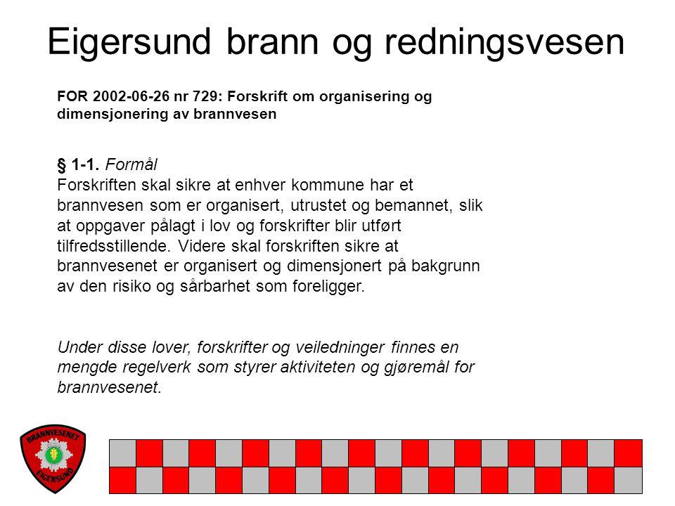 Eigersund brann og redningsvesen FOR 2002-06-26 nr 729: Forskrift om organisering og dimensjonering av brannvesen § 1-1. Formål Forskriften skal sikre