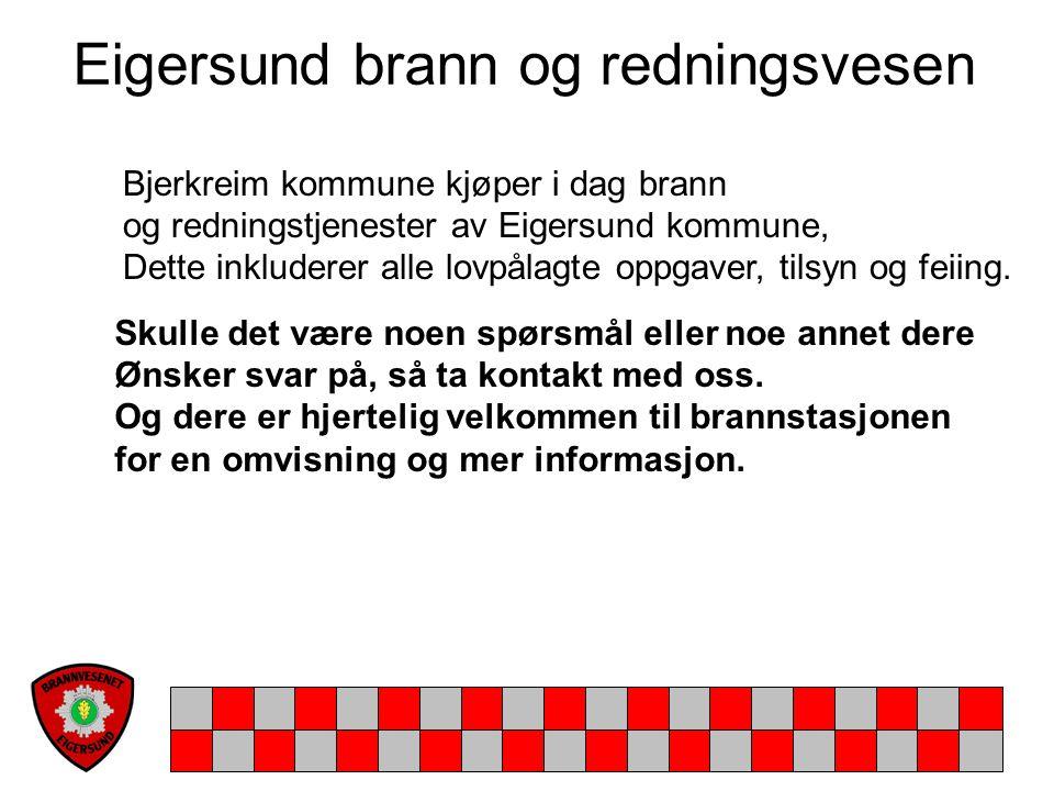 Eigersund brann og redningsvesen Bjerkreim kommune kjøper i dag brann og redningstjenester av Eigersund kommune, Dette inkluderer alle lovpålagte oppg