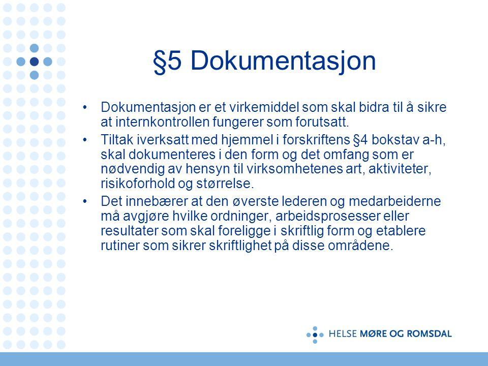 §5 Dokumentasjon Dokumentasjon er et virkemiddel som skal bidra til å sikre at internkontrollen fungerer som forutsatt. Tiltak iverksatt med hjemmel i