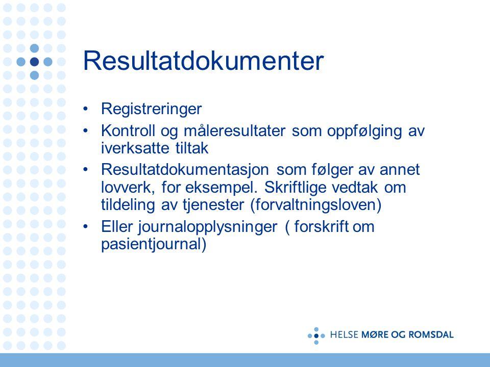 Resultatdokumenter Registreringer Kontroll og måleresultater som oppfølging av iverksatte tiltak Resultatdokumentasjon som følger av annet lovverk, fo