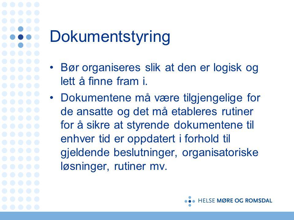 Dokumentstyring Bør organiseres slik at den er logisk og lett å finne fram i. Dokumentene må være tilgjengelige for de ansatte og det må etableres rut