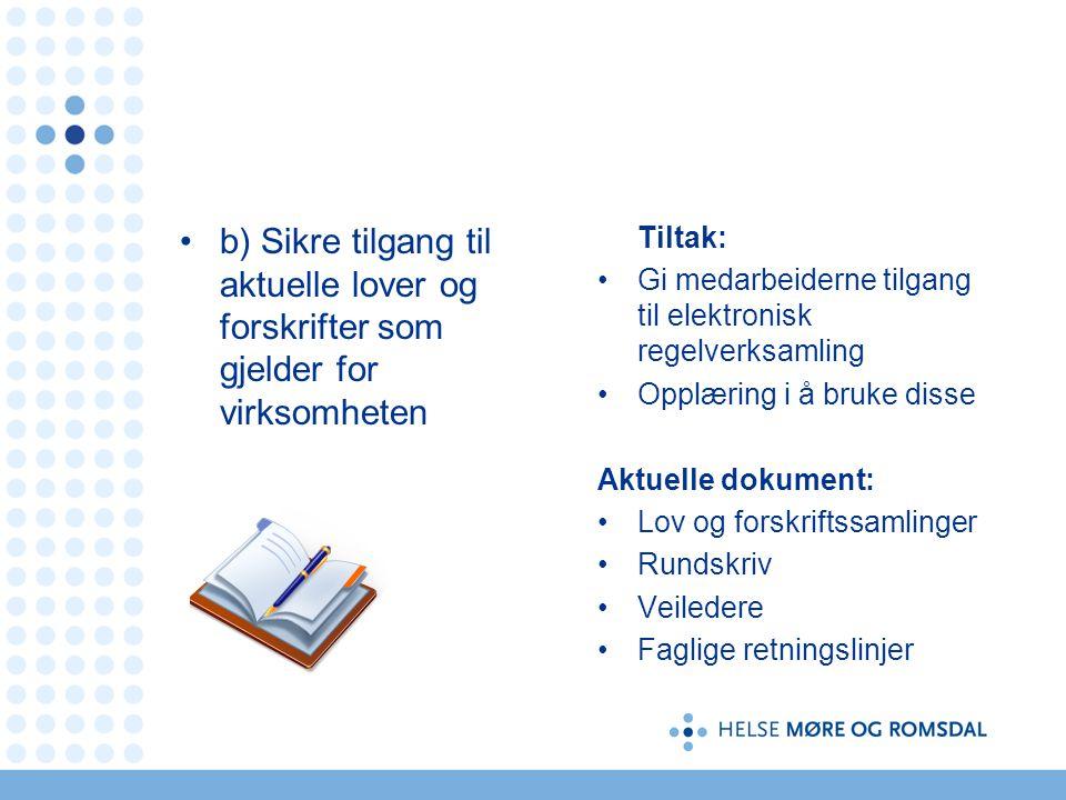 b) Sikre tilgang til aktuelle lover og forskrifter som gjelder for virksomheten Tiltak: Gi medarbeiderne tilgang til elektronisk regelverksamling Oppl