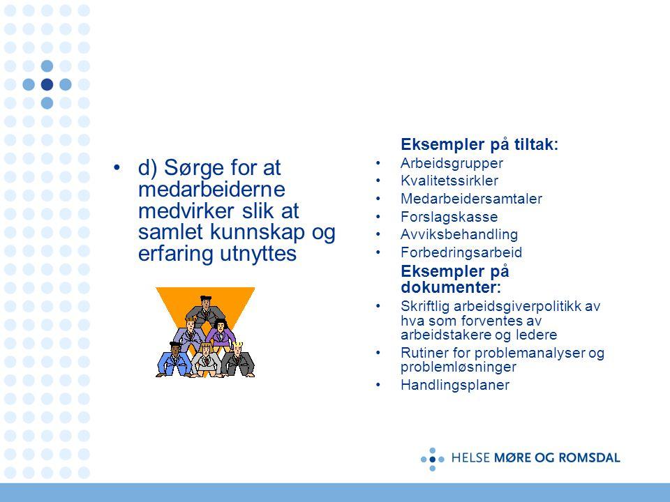 d) Sørge for at medarbeiderne medvirker slik at samlet kunnskap og erfaring utnyttes Eksempler på tiltak: Arbeidsgrupper Kvalitetssirkler Medarbeiders