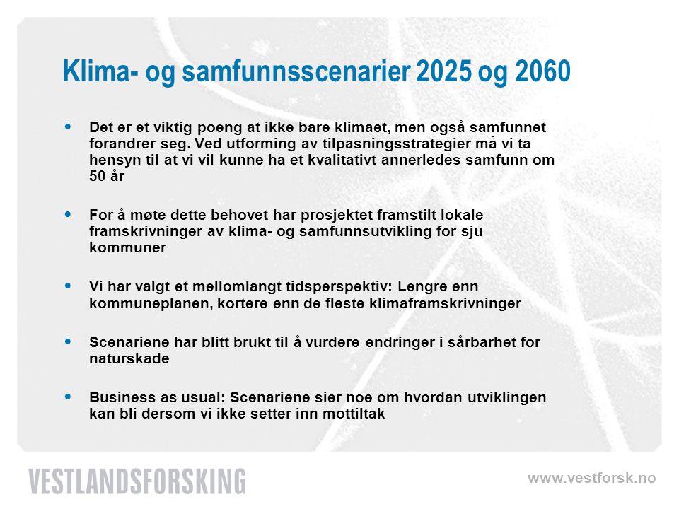 www.vestforsk.no Klima- og samfunnsscenarier 2025 og 2060 Det er et viktig poeng at ikke bare klimaet, men også samfunnet forandrer seg.