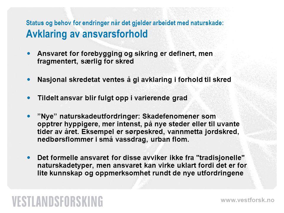 www.vestforsk.no Status og behov for endringer når det gjelder arbeidet med naturskade: Finansiering av sikringstiltak Hvilke tilskuddsordninger fins.