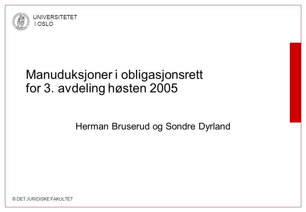 © DET JURIDISKE FAKULTET UNIVERSITETET I OSLO Manuduksjoner i obligasjonsrett for 3.
