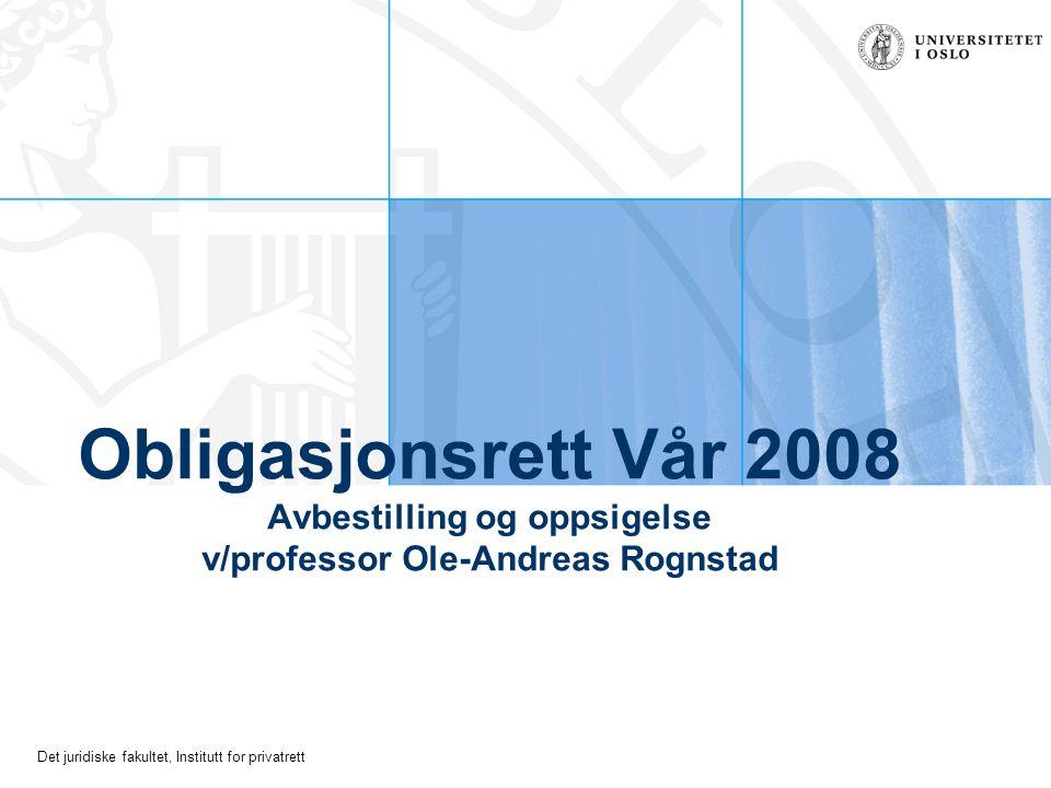 Det juridiske fakultet, Institutt for privatrett Obligasjonsrett Vår 2008 Avbestilling og oppsigelse v/professor Ole-Andreas Rognstad
