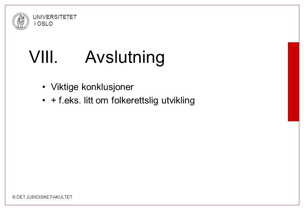 © DET JURIDISKE FAKULTET UNIVERSITETET I OSLO VIII.Avslutning Viktige konklusjoner + f.eks. litt om folkerettslig utvikling
