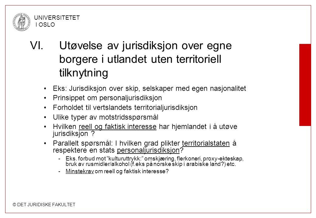 © DET JURIDISKE FAKULTET UNIVERSITETET I OSLO VI.Utøvelse av jurisdiksjon over egne borgere i utlandet uten territoriell tilknytning Eks: Jurisdiksjon