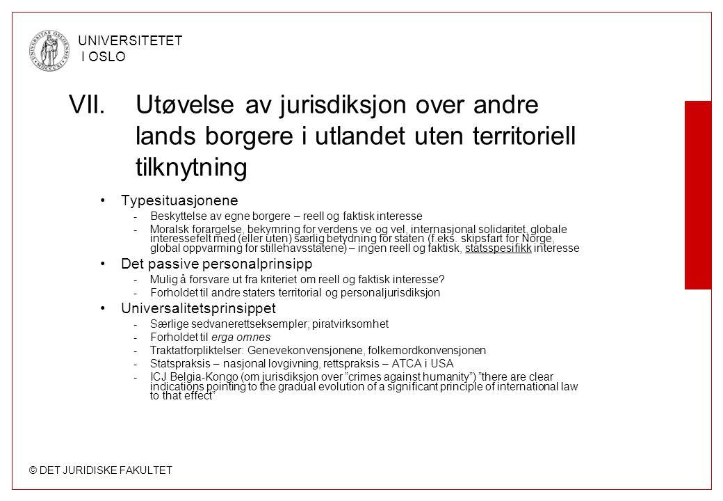 © DET JURIDISKE FAKULTET UNIVERSITETET I OSLO VII.Utøvelse av jurisdiksjon over andre lands borgere i utlandet uten territoriell tilknytning Typesitua