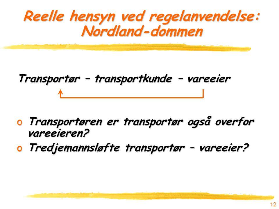 12 Reelle hensyn ved regelanvendelse: Nordland-dommen Transportør – transportkunde – vareeier oTransportøren er transportør også overfor vareeieren? o