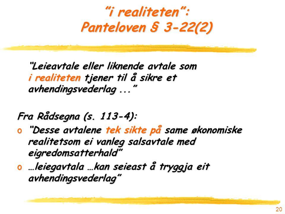 """20 """"i realiteten"""": Panteloven § 3-22(2) """"Leieavtale eller liknende avtale som i realiteten tjener til å sikre et avhendingsvederlag..."""" Fra Rådsegna ("""
