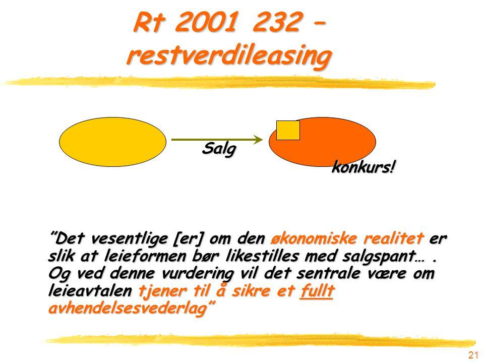 """21 Rt 2001 232 – restverdileasing """"Det vesentlige [er] om den økonomiske realitet er slik at leieformen bør likestilles med salgspant…. Og ved denne v"""