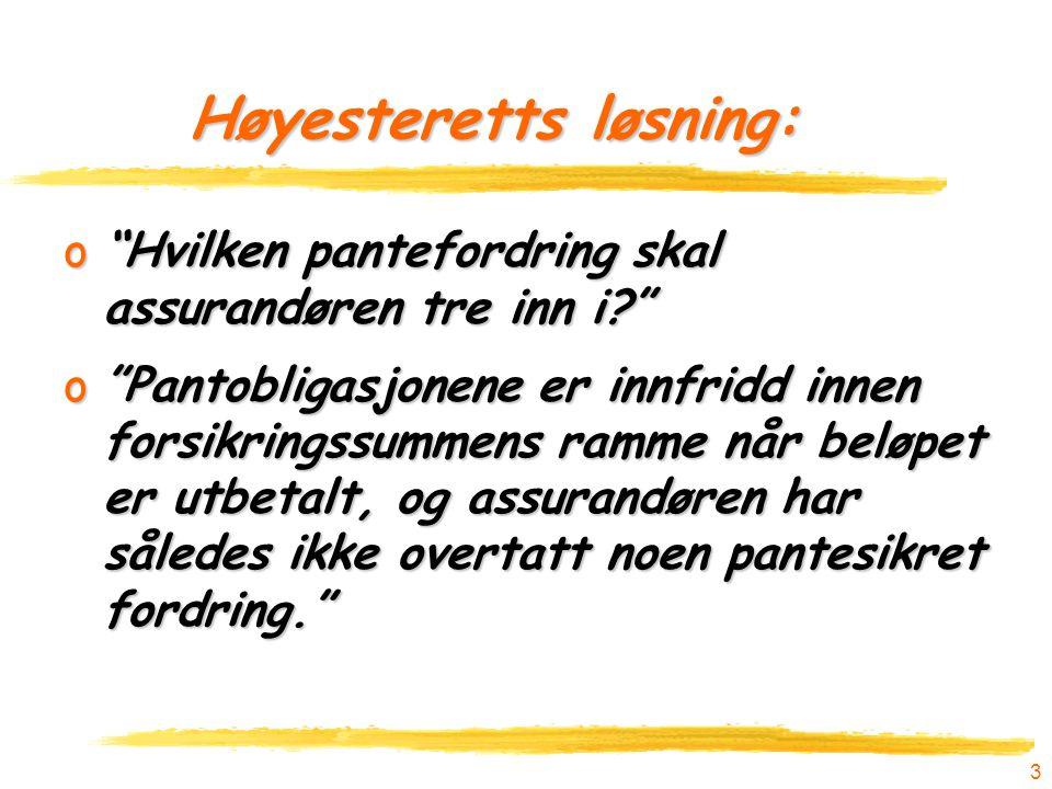 """3 Høyesteretts løsning: o""""Hvilken pantefordring skal assurandøren tre inn i?"""" o""""Pantobligasjonene er innfridd innen forsikringssummens ramme når beløp"""