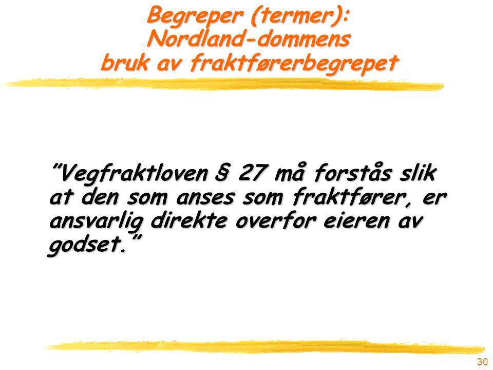 """30 Begreper (termer): Nordland-dommens bruk av fraktførerbegrepet """"Vegfraktloven § 27 må forstås slik at den som anses som fraktfører, er ansvarlig di"""