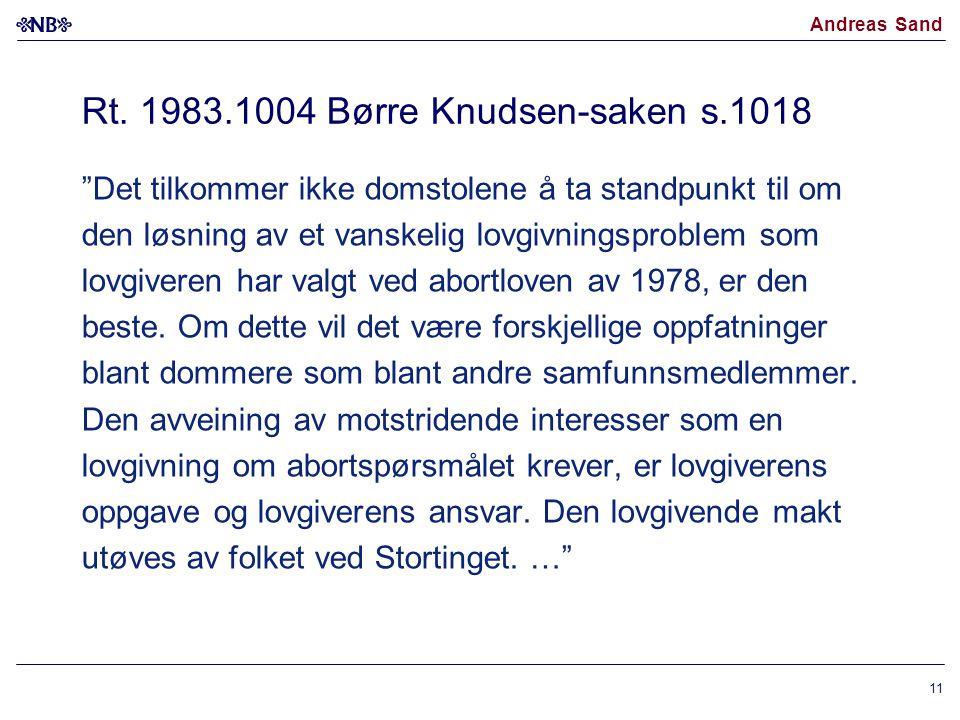 """Andreas Sand Rt. 1983.1004 Børre Knudsen-saken s.1018 """"Det tilkommer ikke domstolene å ta standpunkt til om den løsning av et vanskelig lovgivningspro"""