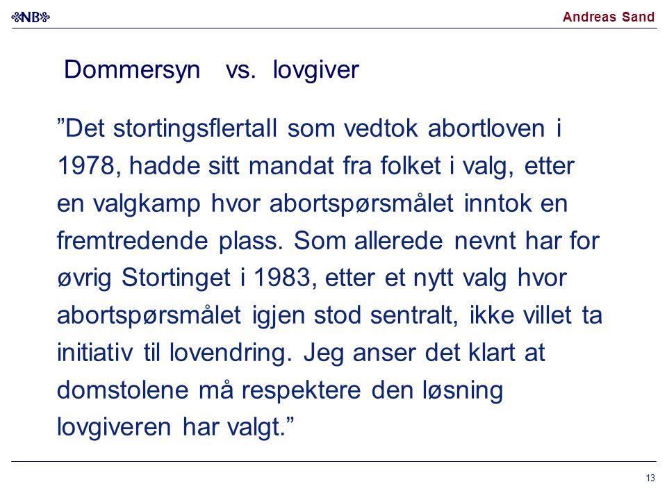 """Andreas Sand Dommersyn vs. lovgiver """"Det stortingsflertall som vedtok abortloven i 1978, hadde sitt mandat fra folket i valg, etter en valgkamp hvor a"""