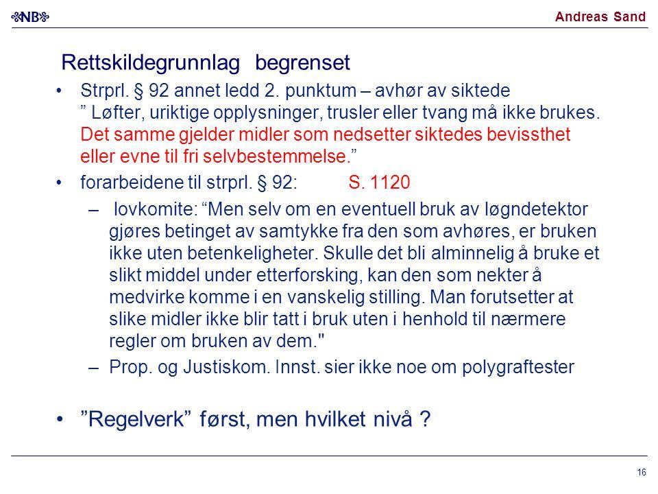 """Andreas Sand Rettskildegrunnlag begrenset Strprl. § 92 annet ledd 2. punktum – avhør av siktede """" Løfter, uriktige opplysninger, trusler eller tvang m"""