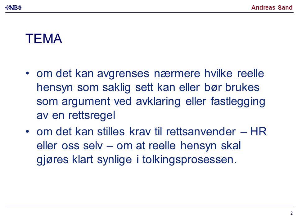 Andreas Sand TEMA om det kan avgrenses nærmere hvilke reelle hensyn som saklig sett kan eller bør brukes som argument ved avklaring eller fastlegging