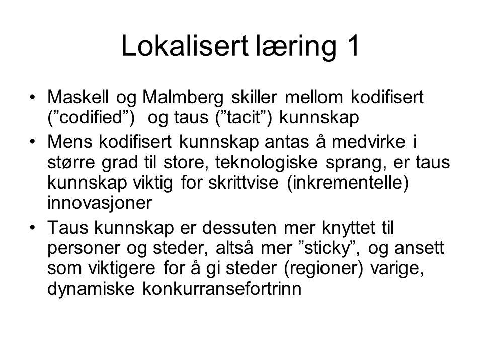 """Lokalisert læring 1 Maskell og Malmberg skiller mellom kodifisert (""""codified"""") og taus (""""tacit"""") kunnskap Mens kodifisert kunnskap antas å medvirke i"""