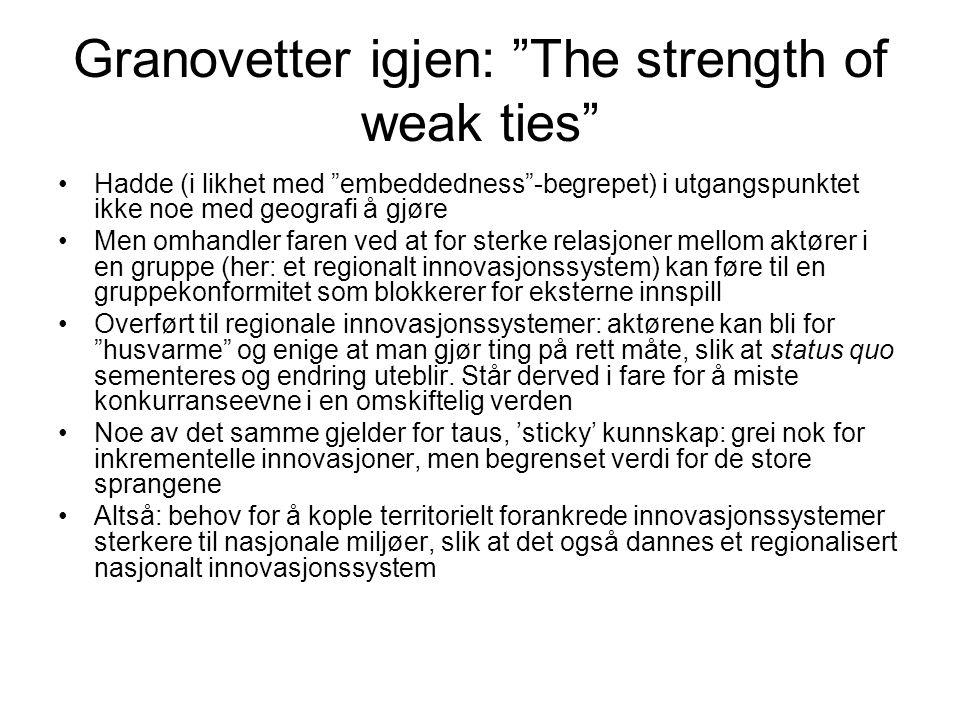 """Granovetter igjen: """"The strength of weak ties"""" Hadde (i likhet med """"embeddedness""""-begrepet) i utgangspunktet ikke noe med geografi å gjøre Men omhandl"""