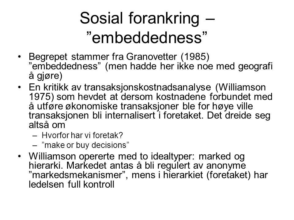 """Sosial forankring – """"embeddedness"""" Begrepet stammer fra Granovetter (1985) """"embeddedness"""" (men hadde her ikke noe med geografi å gjøre) En kritikk av"""