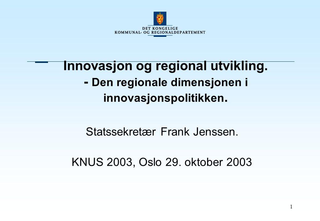 1 Innovasjon og regional utvikling. - Den regionale dimensjonen i innovasjonspolitikken.