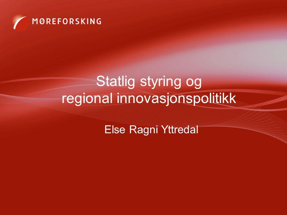 Statlig styring og regional innovasjonspolitikk Else Ragni Yttredal