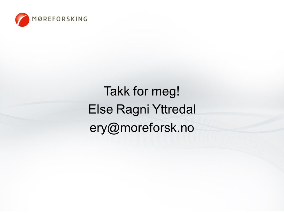 Takk for meg! Else Ragni Yttredal ery@moreforsk.no
