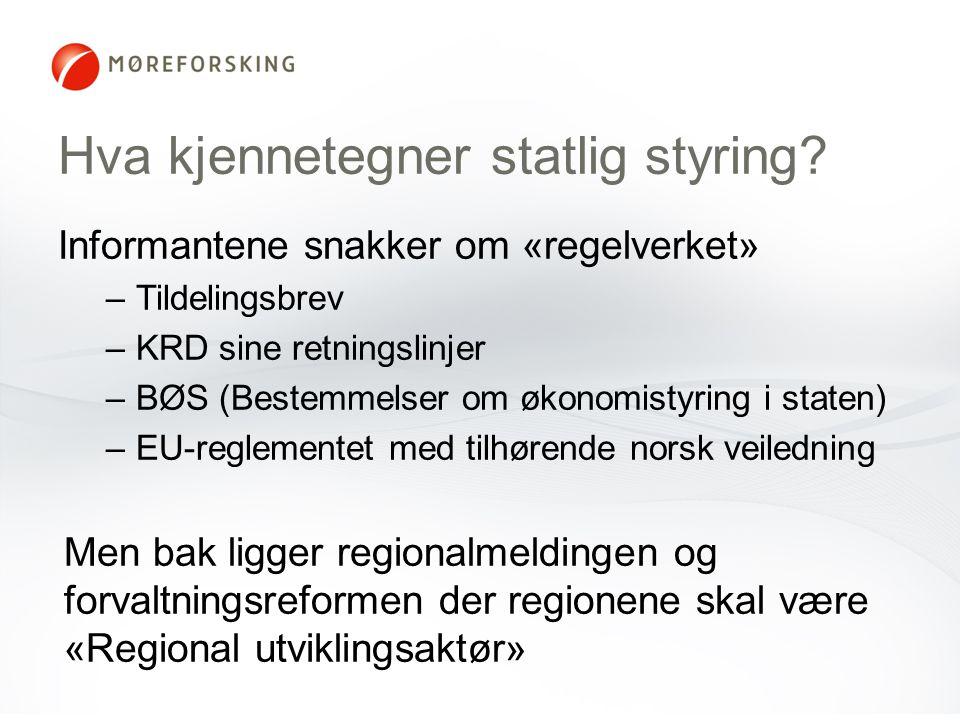 Hva kjennetegner statlig styring? Informantene snakker om «regelverket» –Tildelingsbrev –KRD sine retningslinjer –BØS (Bestemmelser om økonomistyring