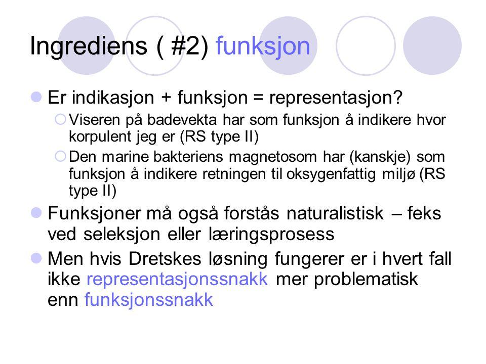 Ingrediens ( #2) funksjon Er indikasjon + funksjon = representasjon?  Viseren på badevekta har som funksjon å indikere hvor korpulent jeg er (RS type