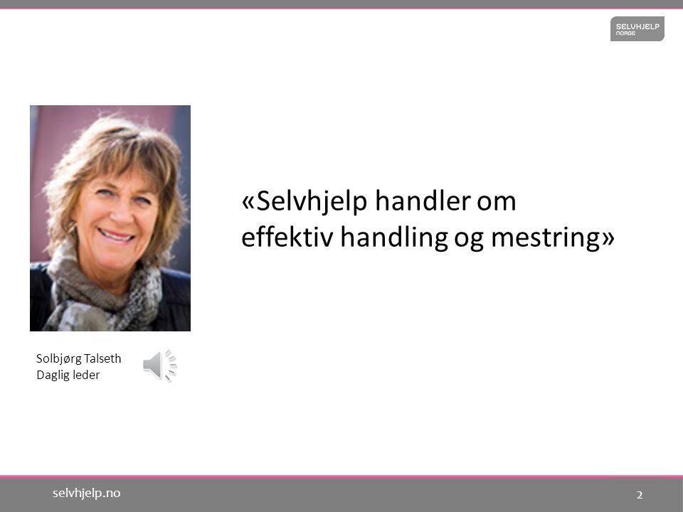2 selvhjelp.no Solbjørg Talseth Daglig leder «Selvhjelp handler om effektiv handling og mestring»