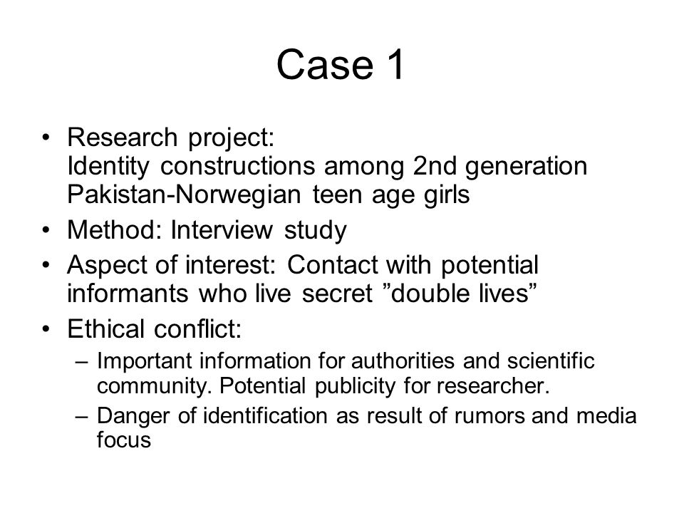 Case 2 Research project: Evaluation strategies among secondary school science teachers Method: Interview and observation Aspect of interest: Mapping ideological positions, from positivism to constructivism Ethical conflict: –Importance of research topic: displaying a specter of positions among teachers –Anonymous informants recognizable among own colleges.