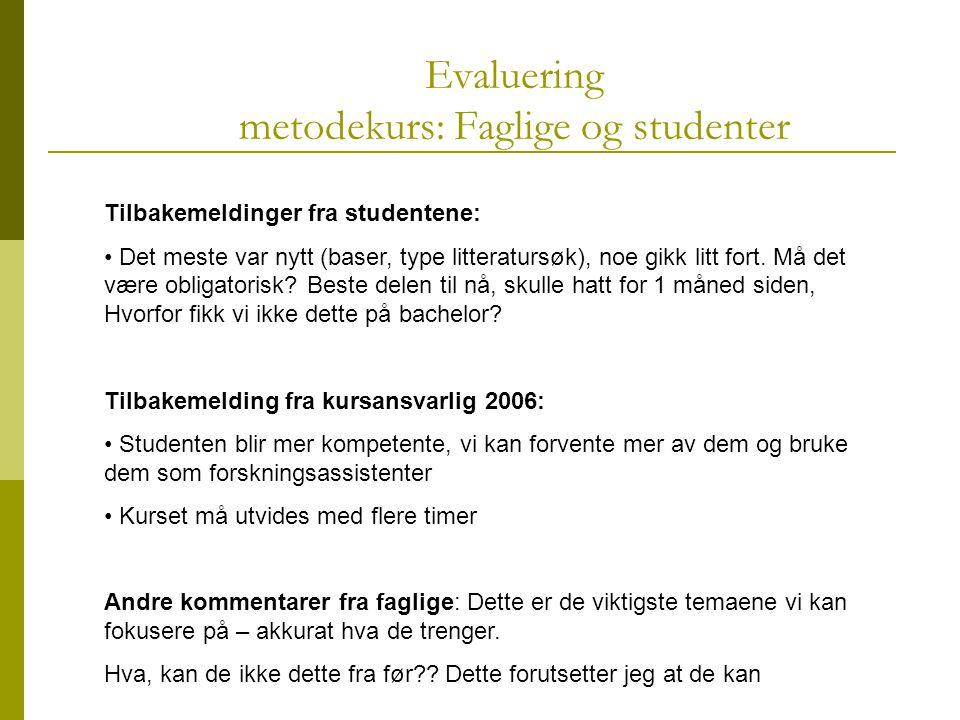 Evaluering metodekurs: Faglige og studenter Tilbakemeldinger fra studentene: Det meste var nytt (baser, type litteratursøk), noe gikk litt fort.